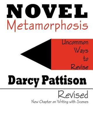 Novel Metamorphosis: Uncommon Ways to Revise  by  Darcy Pattison
