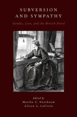 Subversion and Sympathy: Gender, Law, and the British Novel  by  Martha C. Nussbaum