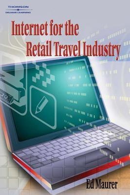 Internet for the Retail Travel Industry  by  Ed Maurer