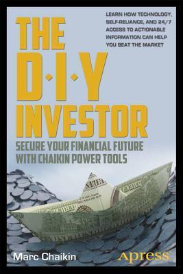 The DIY Investor: Secure Your Financial Future with Chaikin Power Tools Marc Chaikin