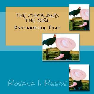 The Chick and the Girl: Overcoming Fear Rosana I. Reeds