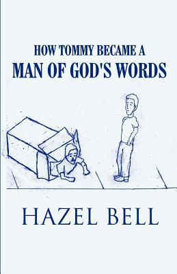 How Tommy Became a Man of Gods Words  by  Hazel Bell