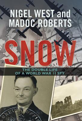 Snow: The Double Life of a World War II Spy  by  Madoc Roberts