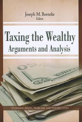 Taxing the Wealthy: Arguments and Analysis Joseph M. Boeneke