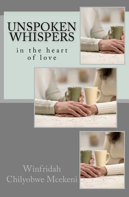 Unspoken Whispers: In the Heart of Love Winfridah Chilyobwe Mcekeni