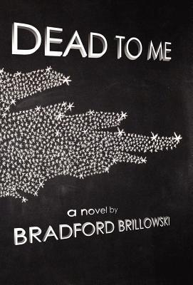 Dead to Me  by  Bradford Brillowski