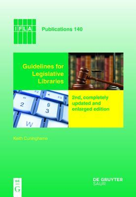 Guidelines for Legislative Libraries: 2nd, Completely Updated and Enlarged Edition Keith Cuninghame