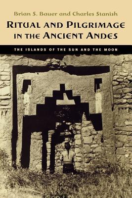 Ritual and Pilgrimage in the Ancient Andes: The Islands of the Sun and the Moon Brian S. Bauer