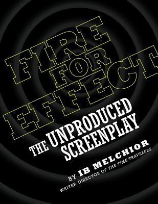 Fire for Effect: The Unproduced Screenplay  by  Ib Melchior