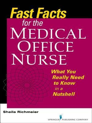 Fast Facts for the Medical Office Nurse: What You Really Need to Know in a Nutshell Sheila Richmeier