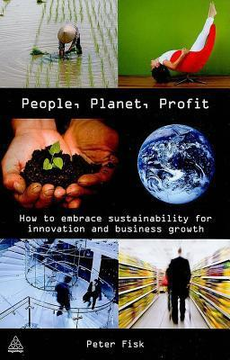 People Planet Profit: How to Embrace Sustainability for Innovation and Business Growth Peter   Fisk