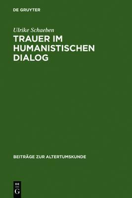 Trauer Im Humanistischen Dialog: Das Trostgesprach Des Giannozzo Manetti Und Seine Quellen Ulrike Schaeben