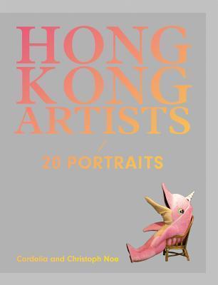 Hong Kong Artists: 20 Portraits  by  Cordelia Noe
