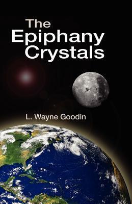 The Epiphany Crystals Leonard Wayne Goodin