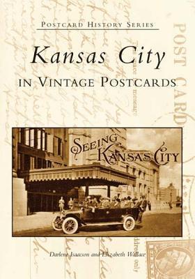 Kansas City: In Vintage Postcards  by  Darlene Isaacson