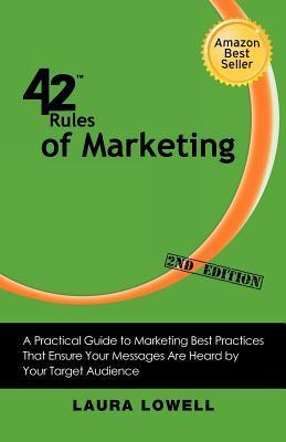 42 Rules of Marketing (2nd Edition): A Practical Guide to Marketing Best Practices That Ensure Your Messages Are Heard  by  Your Target Audience by Laura Lowell