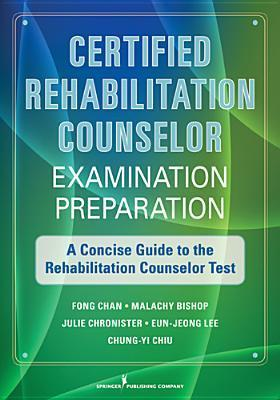 CRC Examination Preparation: A Concise Guide to Rehabilitation Counseling Certification  by  Fong Chan