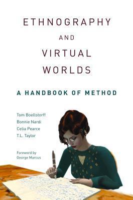 Ethnography and Virtual Worlds: A Handbook of Method Tom Boellstorff