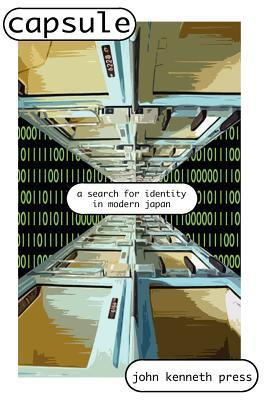 Capsule: A Search for Identity in Modern Japan  by  John Kenneth Press