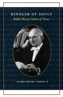 Kindler of Souls: Rabbi Henry Cohen of Texas  by  Henry Cohen II