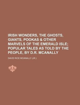 Irish Wonders, the Ghosts, Giants, Pookas D.R. McAnally