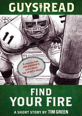 Guys Read: Find Your Fire: A Short Story from Guys Read: The Sports Pages Tim Green