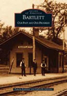 Bartlett: Our Past and Our Progress (Images of America: Illinois) Gabrielle Infusino