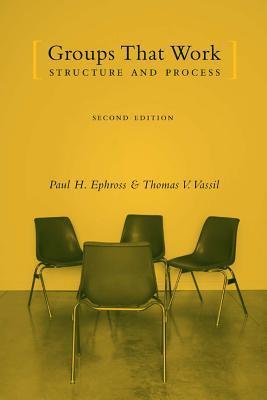 Groups That Work: Structure and Process  by  Paul H. Ephross