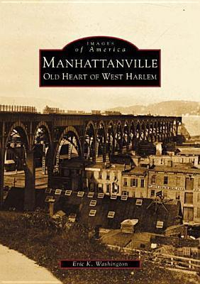 Manhattanville:: Old Heart of West Harlem  by  Eric K. Washington