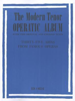 Modern Tenor Operatic Album: 35 Arias from Famous Operas Various