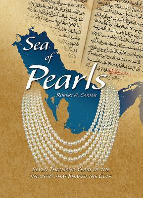 Sea of Pearls: Seven Thousand Years of the Industry That Shaped the Gulf Robert A. Carter