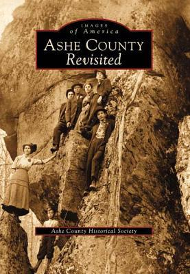 Ashe County Revisited  by  Ashe County Historical Society