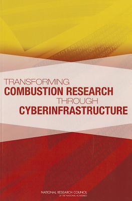 Transforming Combustion Research Through Cyberinfrastructure  by  Committee on Building Cyberinfrastructur