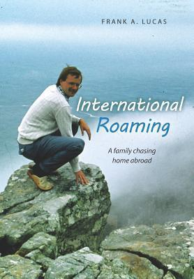 International Roaming: A Family Chasing Home Abroad Frank A. Lucas
