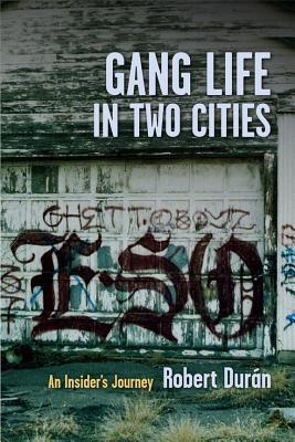 Gang Life in Two Cities: An Insiders Journey  by  Robert J. Duran