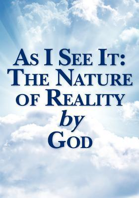 As I See It: The Nature of Reality God by Joseph Adam Pearson