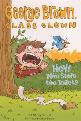 Hey! Who Stole the Toilet? (George Brown, Class Clown, #8)  by  Nancy E. Krulik
