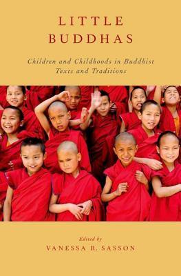 Little Buddhas: Children and Childhoods in Buddhist Texts and Traditions Vanessa R. Sasson