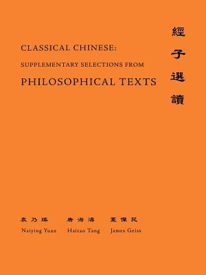 Classical Chinese: Supplementary Selections from Philosophical Texts  by  Naiying Yuan