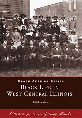 Black Life in West Central Illinois Felix L. Armfield