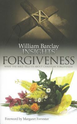 Insights: Forgiveness: What the Bible Tells Us about Forgiveness  by  William Barclay