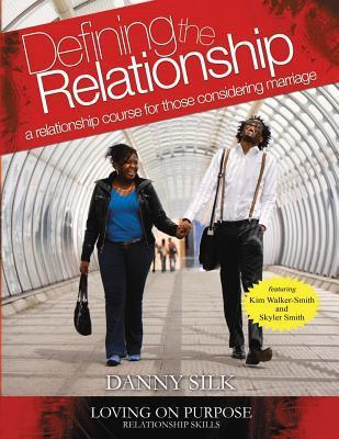 Defining the Relationship: A Relationship Course for Those Considering Marriage  by  Danny Silk