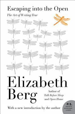 Escaping Into the Open: The Art of Writing True Elizabeth Berg