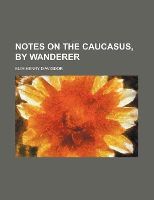 Notes on the Caucasus,  by  Wanderer by Elim Henry DAvigdor