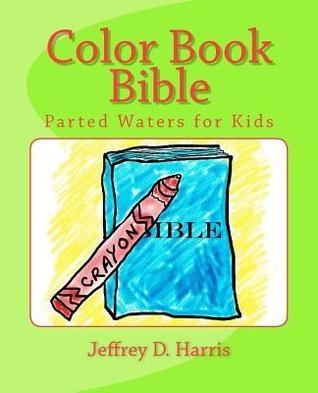 Color Book Bible: Parted Waters for Kids  by  Jeffrey D Harris