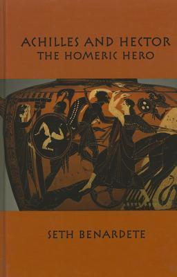 Achilles and Hector: The Homeric Hero Seth Benardete