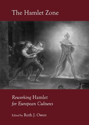 The Hamlet Zone: Reworking Hamlet for European Cultures  by  Ruth J. Owen