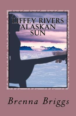 Liffey Rivers: The Alaskan Sun Brenna Briggs