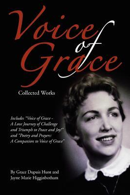 Voice of Grace: Poetry and Prayers A Companion to Voice of Grace: A Love Journey of Challenge and Triumph to Peace and Joy!  by  Jayne Marie Higginbotham