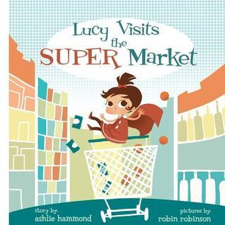Lucy Visits the Super Market  by  Ashlie Hammond